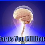 Earns You Millions